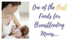 One of the BEST Foods for Breastfeeding Mums...