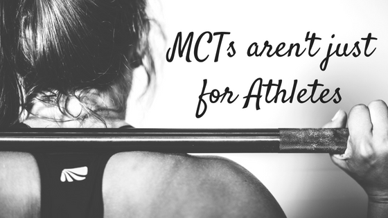 MCTs aren't just for Athletes
