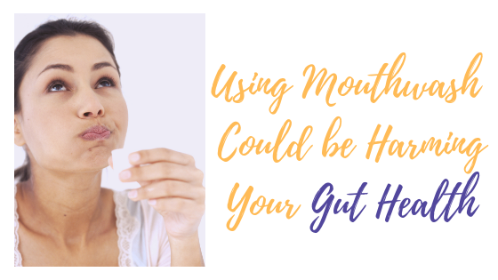 Giving Up Mouthwash to Save Your Gut Health