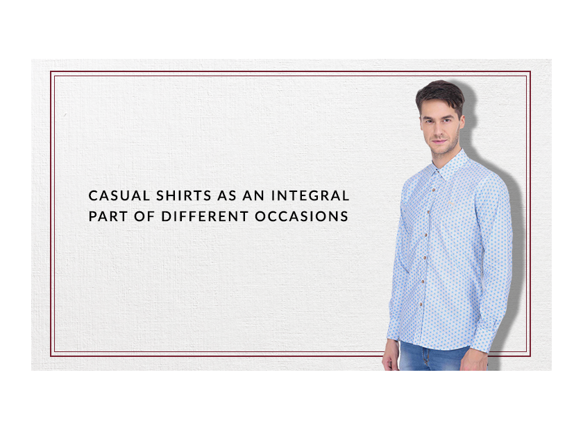 CASUAL SHIRTS AS AN INTEGRAL PART OF DIFFERENT OCCASIONS