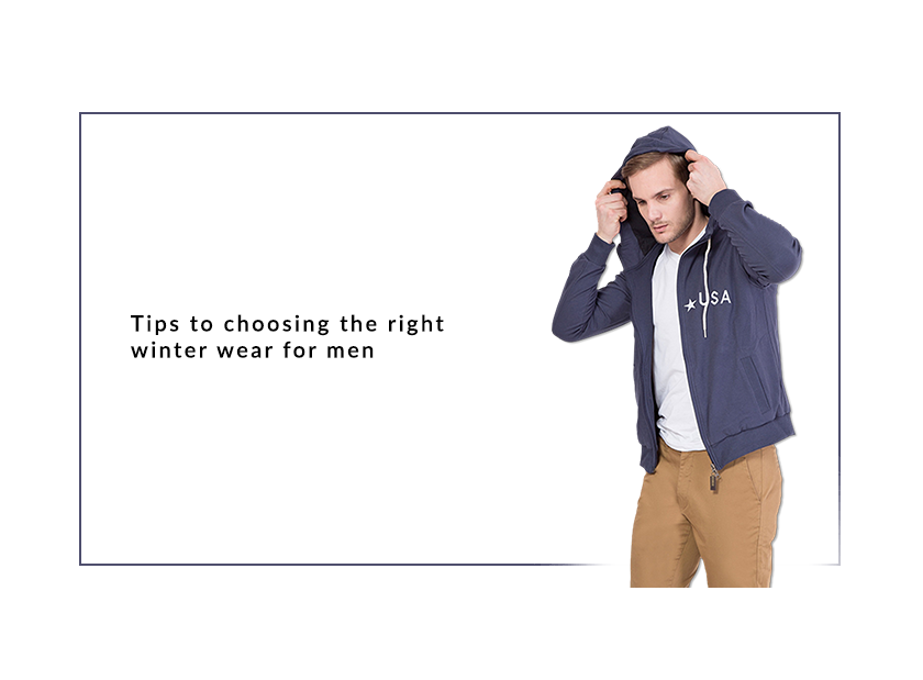 TIPS TO CHOOSING THE RIGHT WINTER WEAR FOR MEN