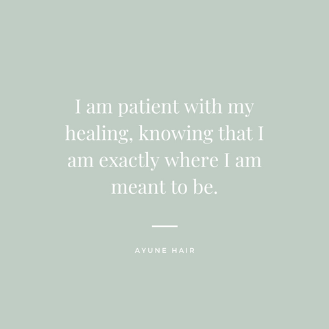 Ayune hair wellness affirmation (I am patient with my healing, knowing that I am exactly where I am meant to be.)