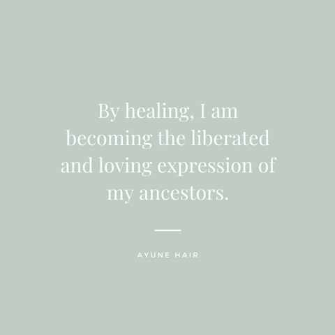Ayune hair - Affirmations of wellbeing (By healing, I am becoming the liberated and loving expression of my ancestors.)
