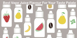 Choosing The Best Vape Juice Flavour For Your Taste Palate