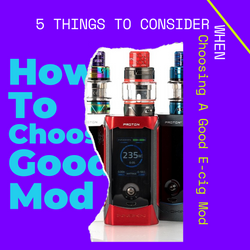 Choosing A Good E-Cig Mod For Your Vaping Style