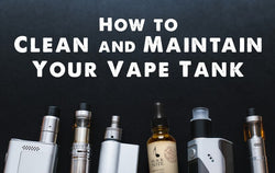 Everything You Need To Know About Cleaning Your Vape Tank