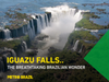 Iguazu Falls.. The Brazilian breathtaking wonder!