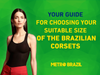 Your guide for choosing your suitable size of the Brazilian corsets.