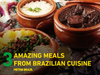 Three amazing meals from the Brazilian cuisine