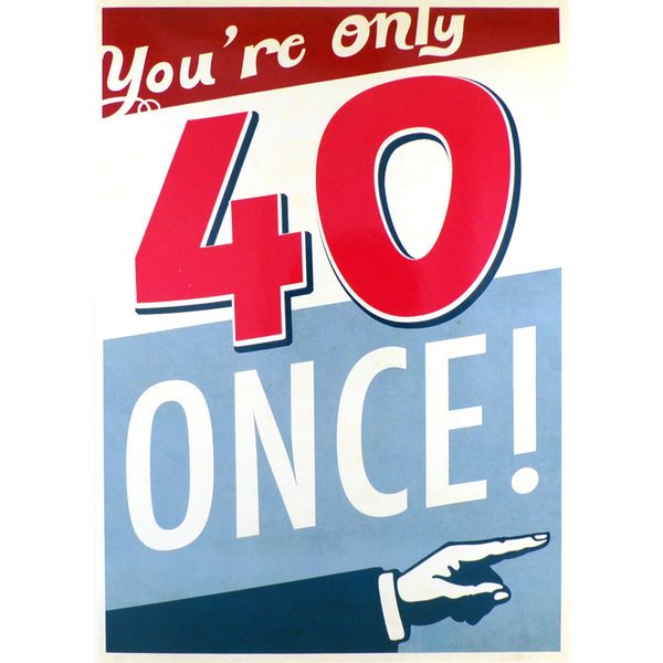 40th Birthday Card - You're Only 40 Once!