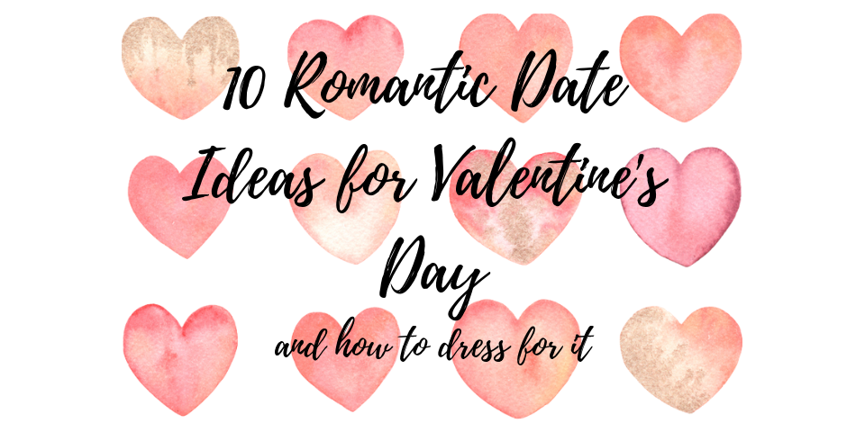 10 Romantic Date Ideas for Valentine's Day & How to Dress For It