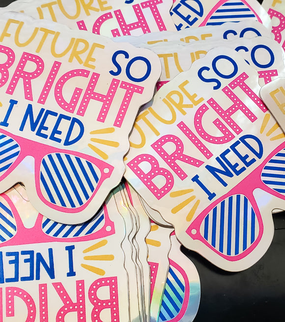 Future is SO Bright  - Holographic Vinyl Stickers