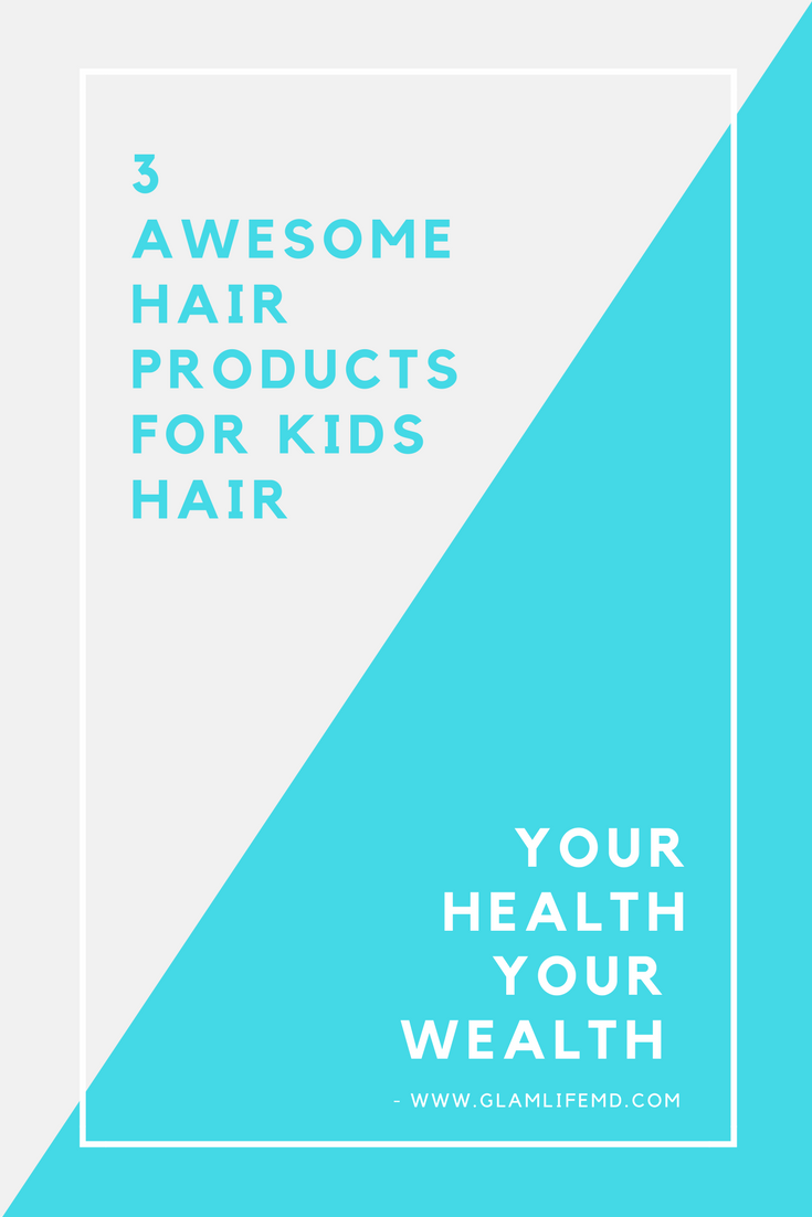 3 Awesome Hair Products For Kids