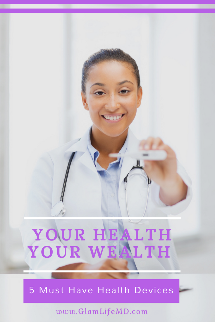 Your Health Your Wealth ( 5 Must Have Health Devices)