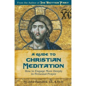 A Guide to Christian Meditation - How to Engage More Deeply in Personal Prayer