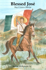 Blessed Jose:  Boy Cristero Martyr