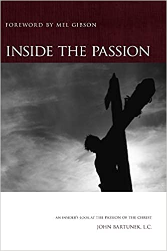 Inside the Passion by Fr. John bartunek, LC SThD