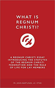 What is Regnum Christi? by Fr. John Bartunek, LC SThD