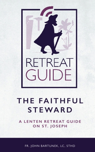 The Faithful Steward: A Lenten Retreat Guide on St. Joseph
