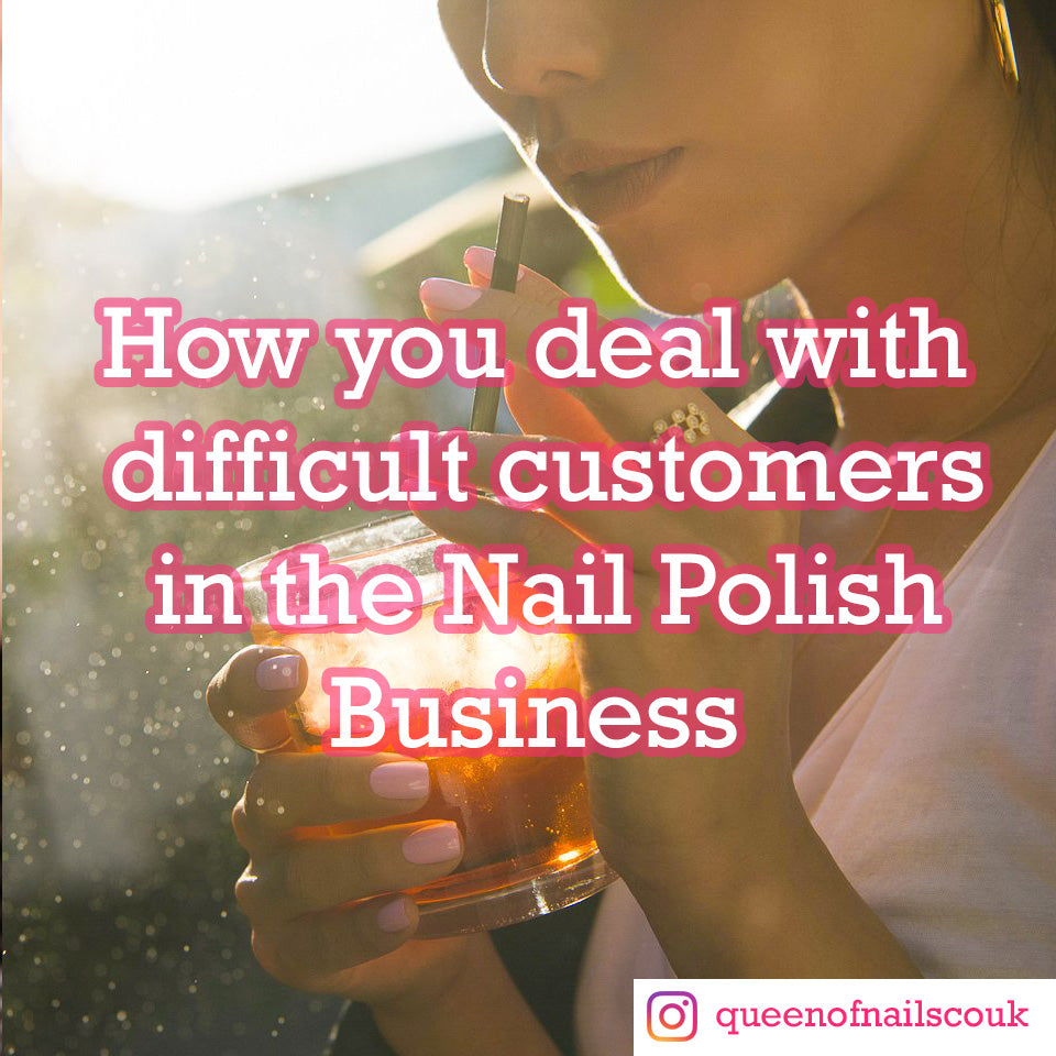 How you deal with difficult customers in the Nail Polish Business