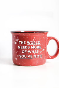 What You've Got Ceramic Mug