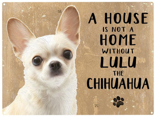 House is not a home - Chihuahua- Personalised