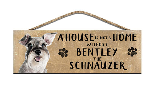 Wooden Sign - House is not a home - Schnauzer - Personalised