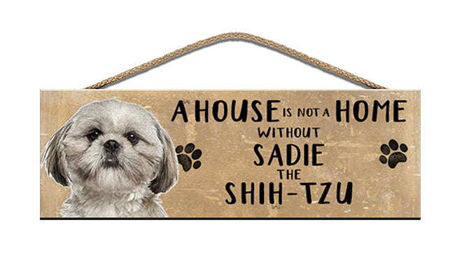 Wooden Sign - House is not a home - Shih Tzu - Personalised