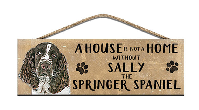Wooden Sign - House is not a home - Springer Spaniel - Personalised