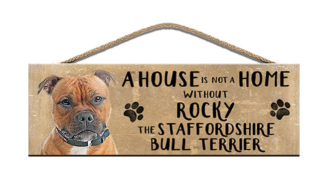 Wooden Sign - House is not a home - Staffordshire Bull Terrier - Personalised