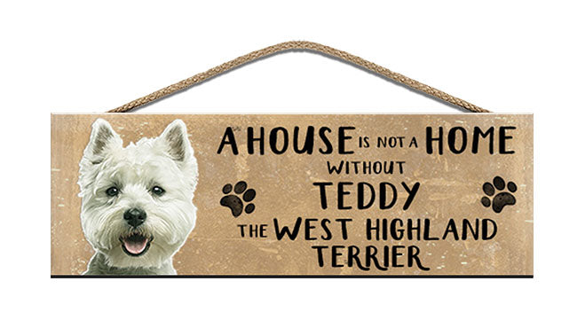 Wooden Sign - House is not a home - West Highland Terrier - Personalised