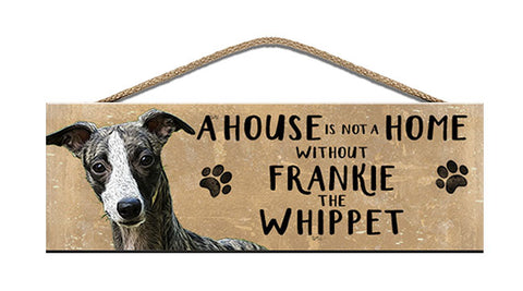 Wooden Sign - House is not a home - Whippet - Personalised