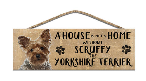 Wooden Sign - House is not a home - Yorkshire Terrier - Personalised