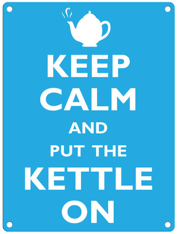 Keep Calm &  Put The Kettle On
