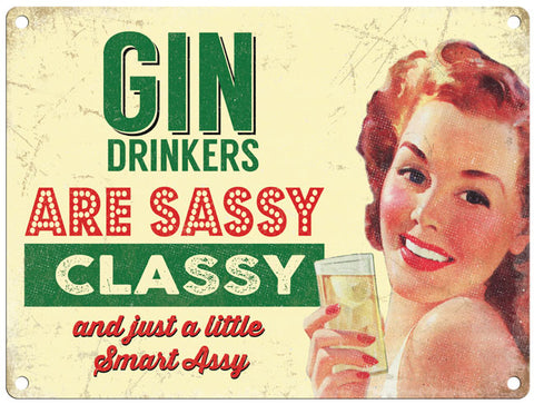 Gin Drinkers Are Sassy Classy And Just A Little Smart Assy