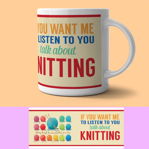 Mug - If You Want Me To Listen To You Talk About Knitting