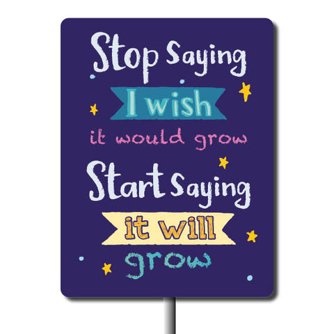 Plant Marker - Stop Saying I Wish