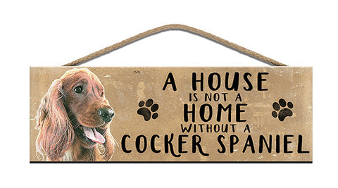 Wooden Sign - House is not a home without a Cocker Spaniel