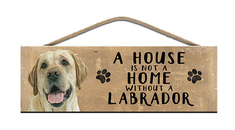 Wooden Sign - House is not a home without a Labrador