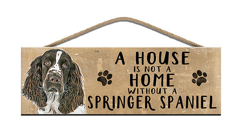 Wooden Sign - House is not a home without a Springer Spaniel