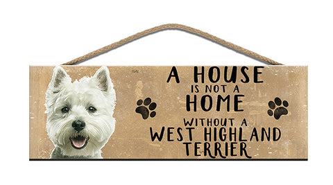 Wooden Sign - House is not a home without a West Highland Terrier