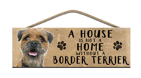 Wooden Sign - House is not a home without a Border Terrier