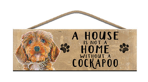 Wooden Sign - House is not a home without a Cockapoo