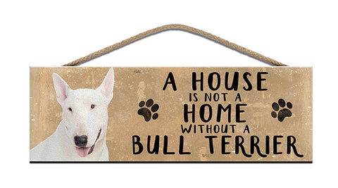 Wooden Sign - House is not a home without a Bull Terrier