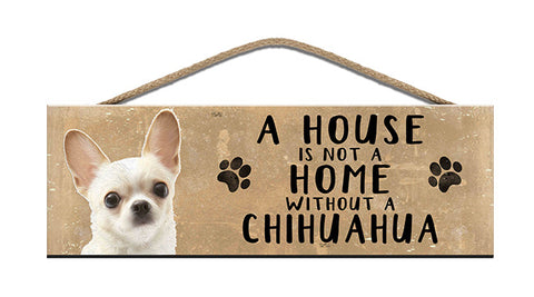 Wooden Sign - House is not a home without a Chihuahua