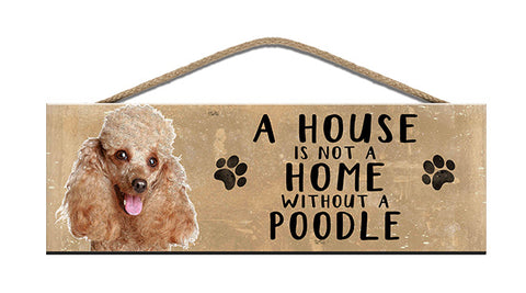 Wooden Sign - House is not a home without a Poodle