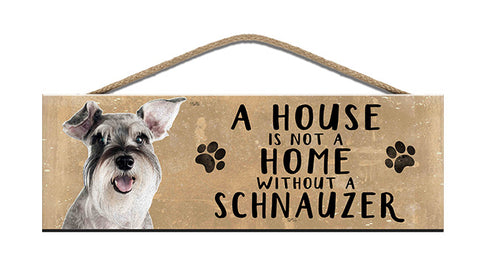 Wooden Sign - House is not a home without a Schnauzer