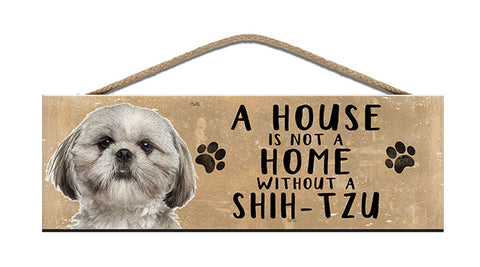 Wooden Sign - House is not a home without a Shih-Tzu