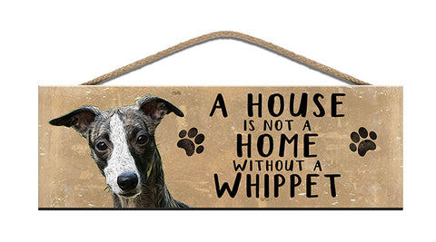 Wooden Sign - House is not a home without a Whippet