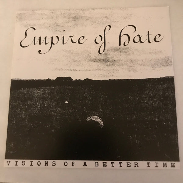Empire Of Hate - Visions of a Better Time 7""